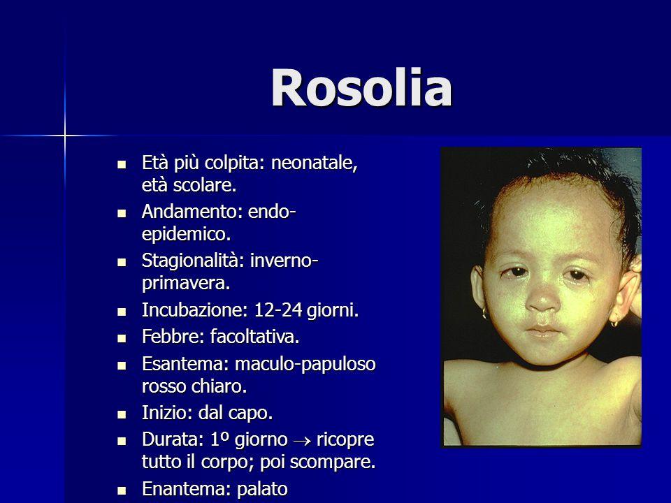 Rosolia Età più colpita: neonatale, età scolare.