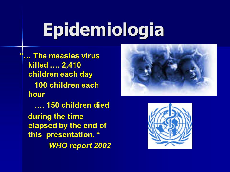 Epidemiologia … The measles virus killed …. 2,410 children each day