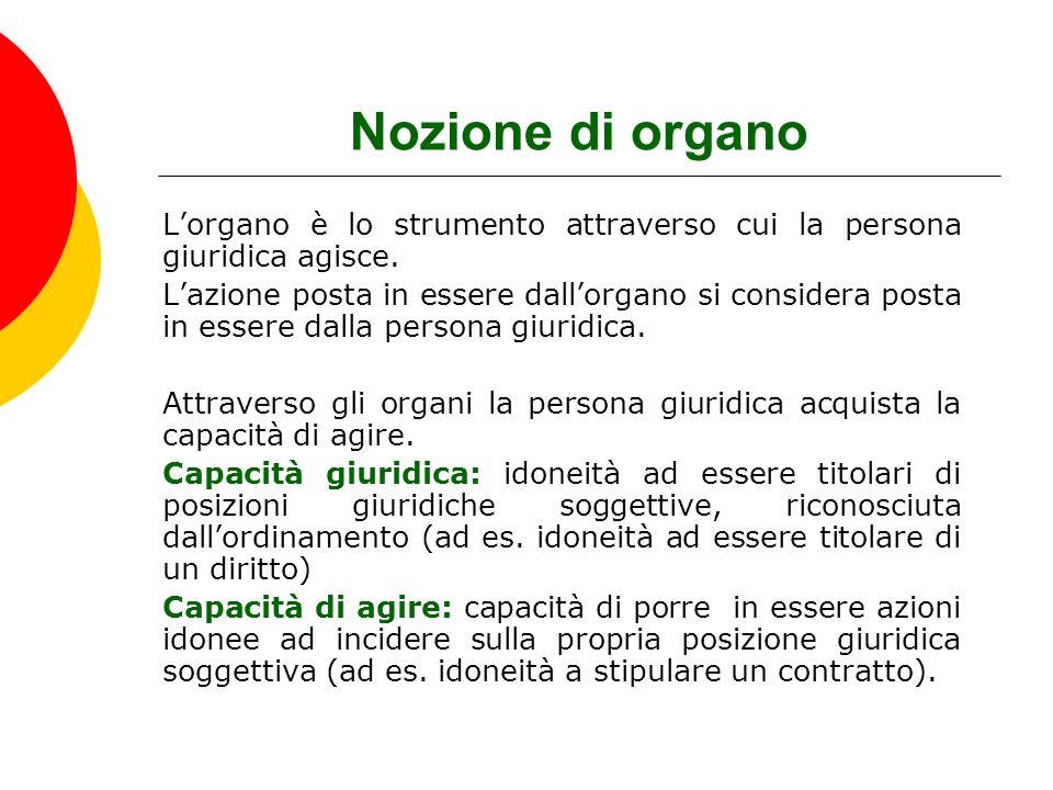 Nozione di organo L'organo è lo strumento attraverso cui la persona giuridica agisce.