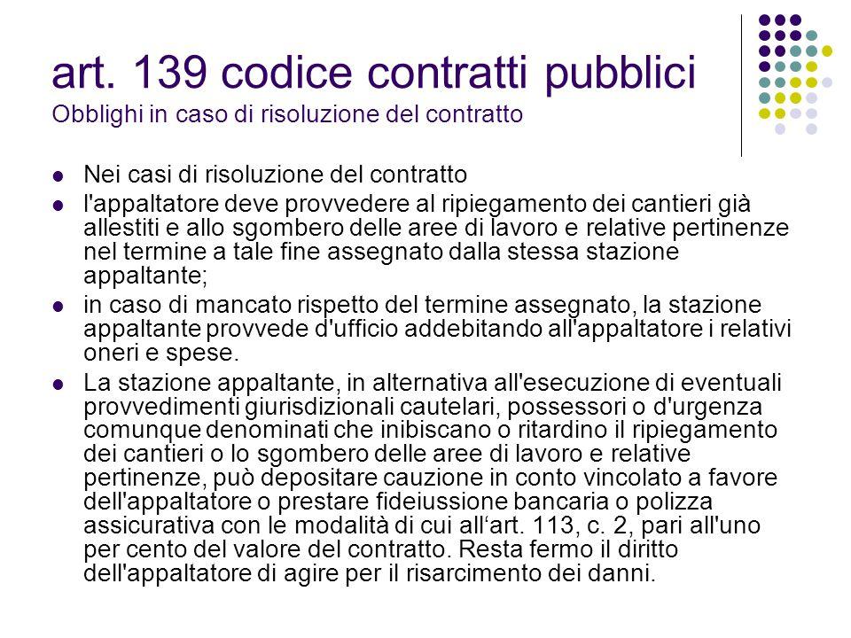 art. 139 codice contratti pubblici Obblighi in caso di risoluzione del contratto