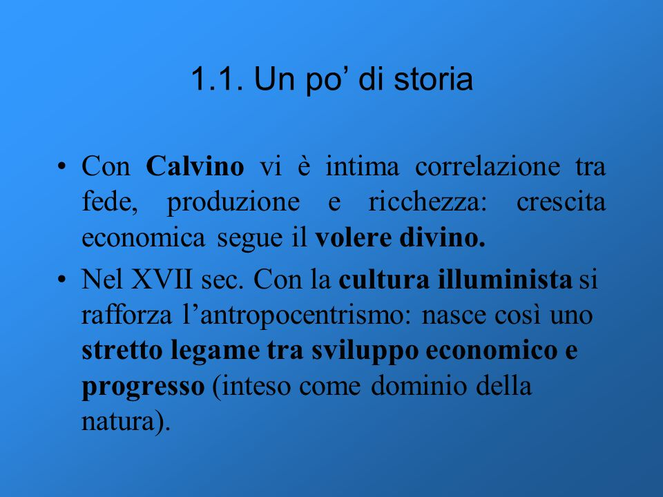 1.1. Un po' di storia Con Calvino vi è intima correlazione tra fede, produzione e ricchezza: crescita economica segue il volere divino.