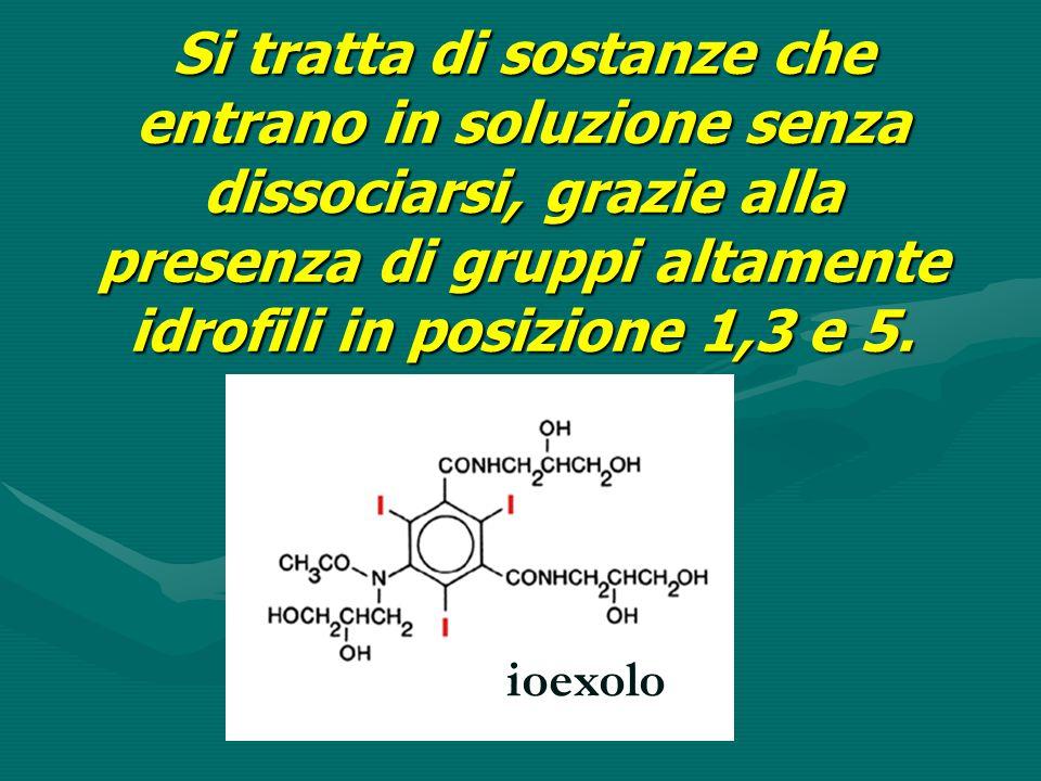Si tratta di sostanze che entrano in soluzione senza dissociarsi, grazie alla presenza di gruppi altamente idrofili in posizione 1,3 e 5.