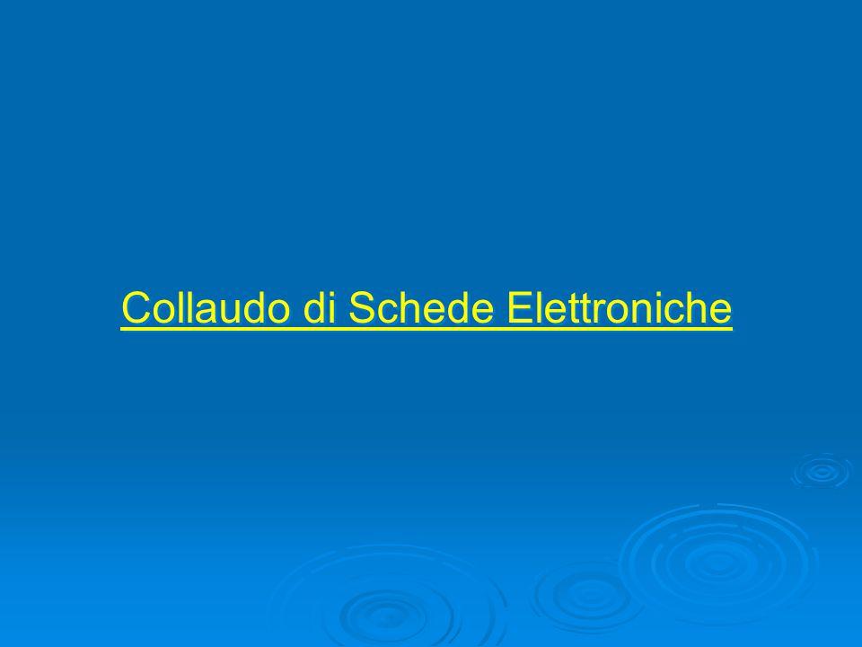 Collaudo di Schede Elettroniche