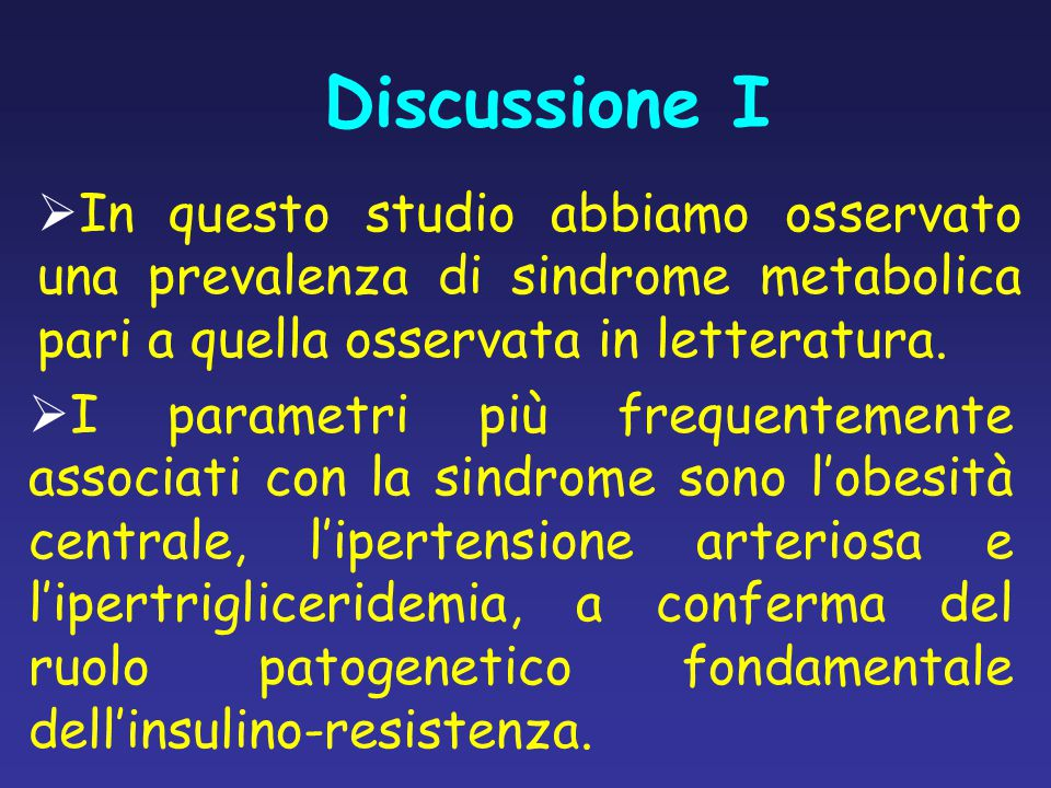 Discussione I In questo studio abbiamo osservato una prevalenza di sindrome metabolica pari a quella osservata in letteratura.