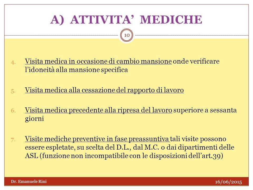 A) ATTIVITA' MEDICHE Visita medica in occasione di cambio mansione onde verificare l'idoneità alla mansione specifica.