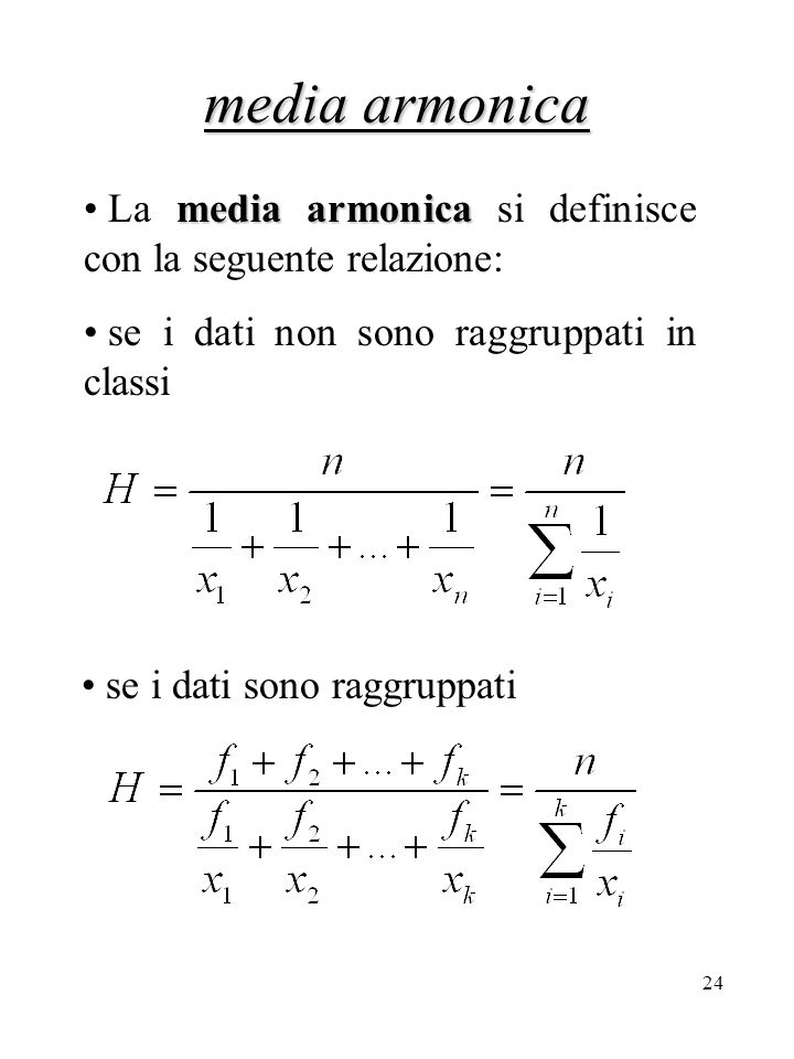 media armonica La media armonica si definisce con la seguente relazione: se i dati non sono raggruppati in classi.