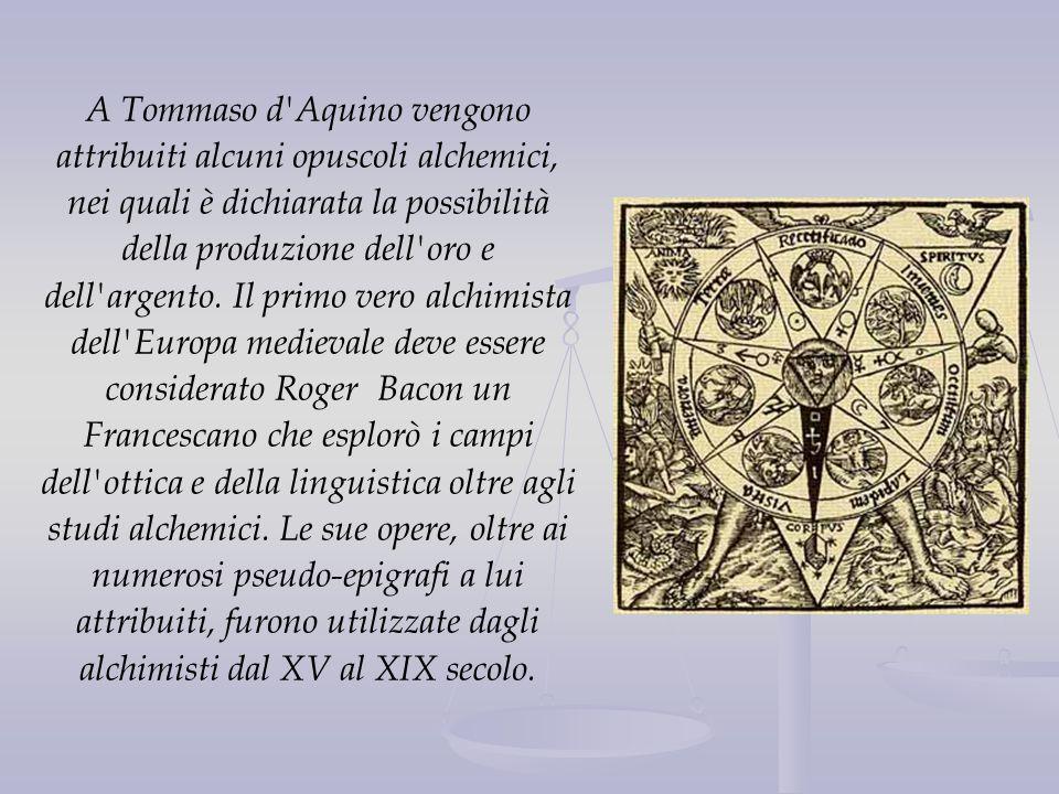 A Tommaso d Aquino vengono attribuiti alcuni opuscoli alchemici, nei quali è dichiarata la possibilità della produzione dell oro e dell argento.
