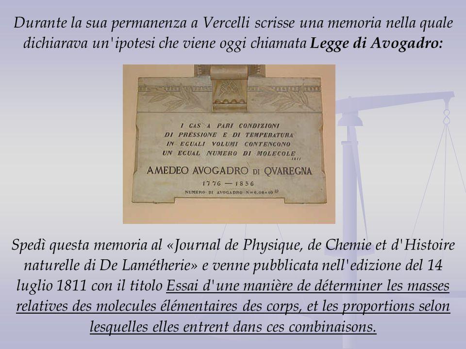 Durante la sua permanenza a Vercelli scrisse una memoria nella quale dichiarava un ipotesi che viene oggi chiamata Legge di Avogadro: