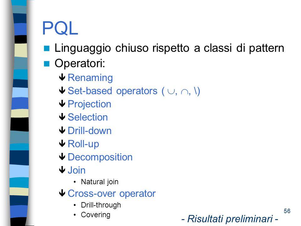 PQL Linguaggio chiuso rispetto a classi di pattern Operatori: Renaming