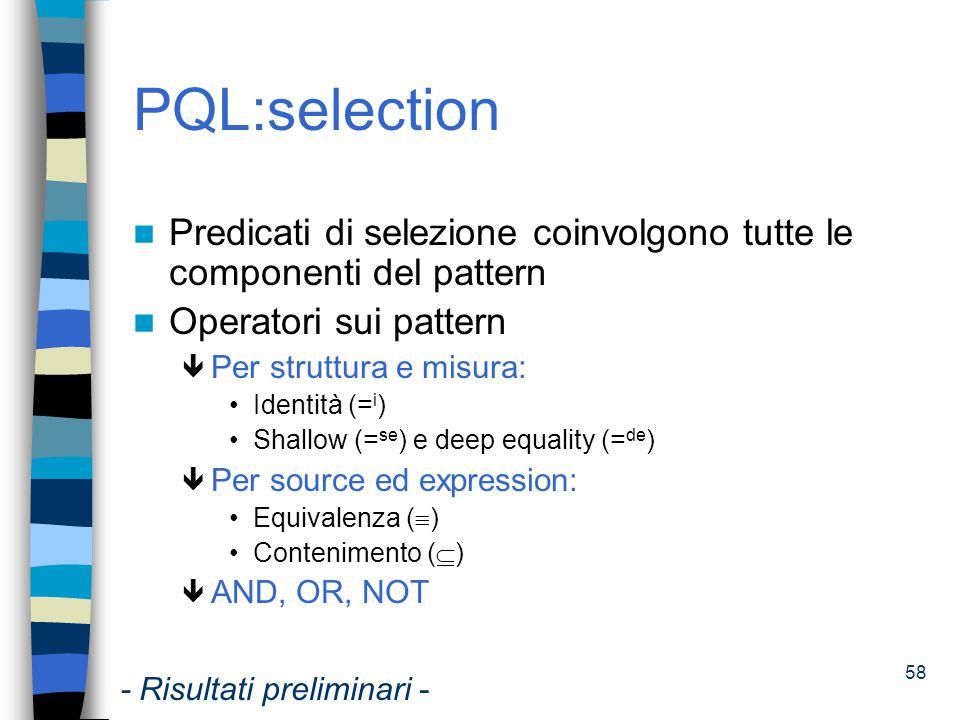 PQL:selection Predicati di selezione coinvolgono tutte le componenti del pattern. Operatori sui pattern.