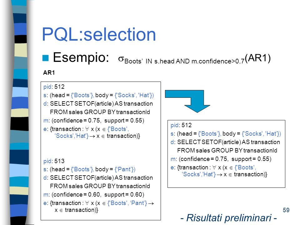 PQL:selection Esempio: 'Boots' IN s.head AND m.confidence>0.7(AR1)