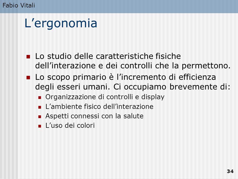 Fabio Vitali L'ergonomia. Lo studio delle caratteristiche fisiche dell'interazione e dei controlli che la permettono.