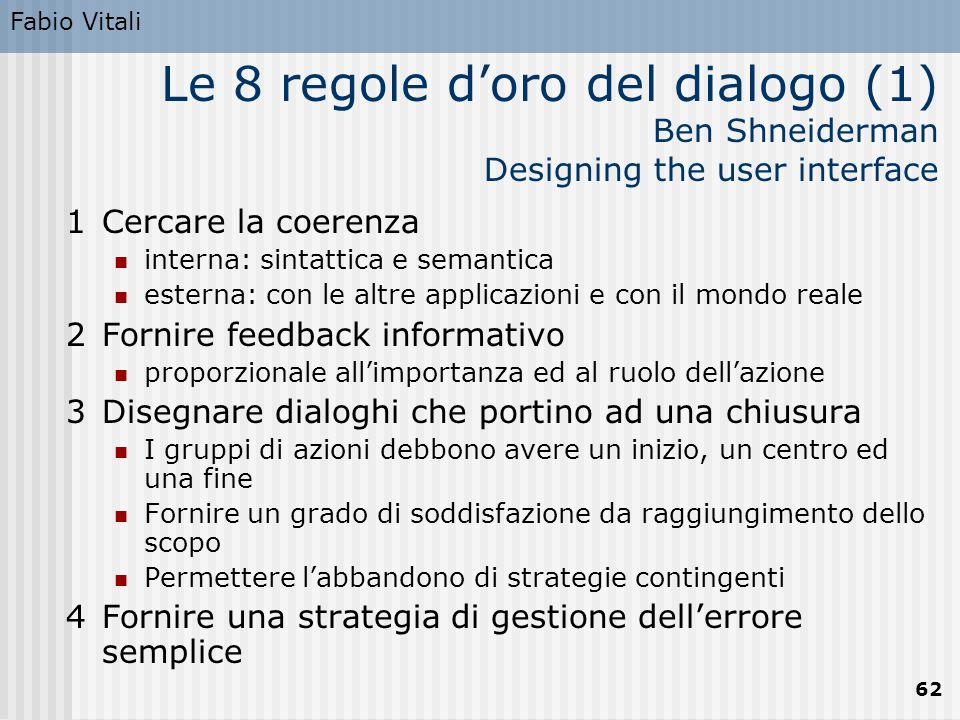 Fabio Vitali Le 8 regole d'oro del dialogo (1) Ben Shneiderman Designing the user interface. 1 Cercare la coerenza.
