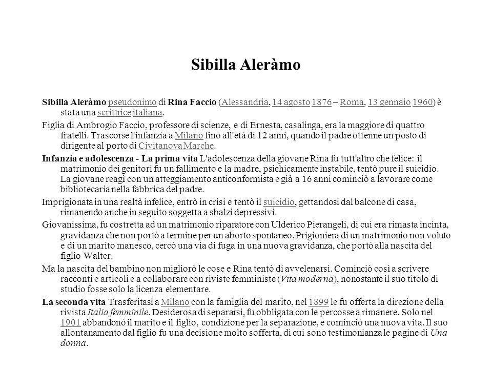 Sibilla Aleràmo Sibilla Aleràmo pseudonimo di Rina Faccio (Alessandria, 14 agosto 1876 – Roma, 13 gennaio 1960) è stata una scrittrice italiana.