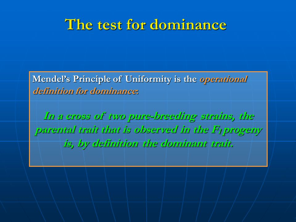 The test for dominance Mendel's Principle of Uniformity is the operational definition for dominance: