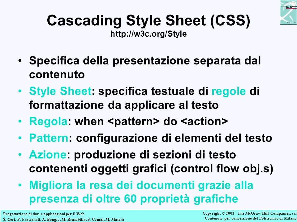 Cascading Style Sheet (CSS) http://w3c.org/Style
