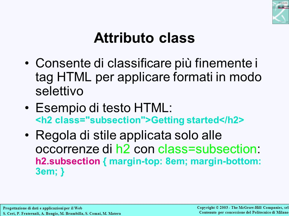 Attributo class Consente di classificare più finemente i tag HTML per applicare formati in modo selettivo.