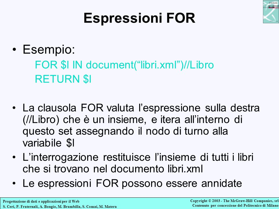Espressioni FOR Esempio: FOR $l IN document( libri.xml )//Libro