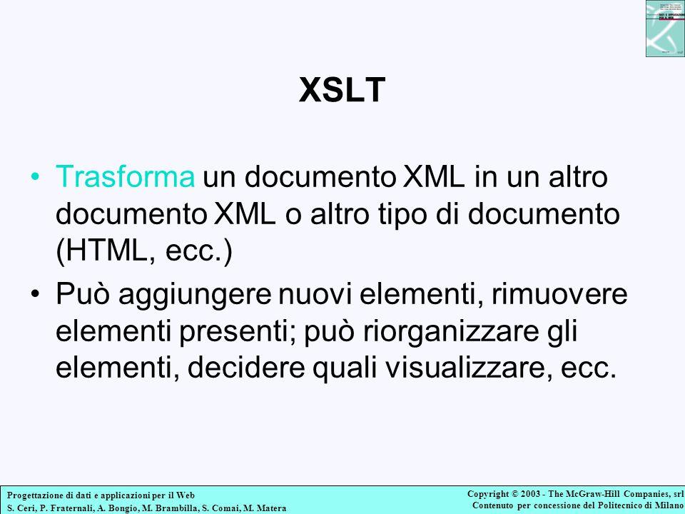 XSLT Trasforma un documento XML in un altro documento XML o altro tipo di documento (HTML, ecc.)