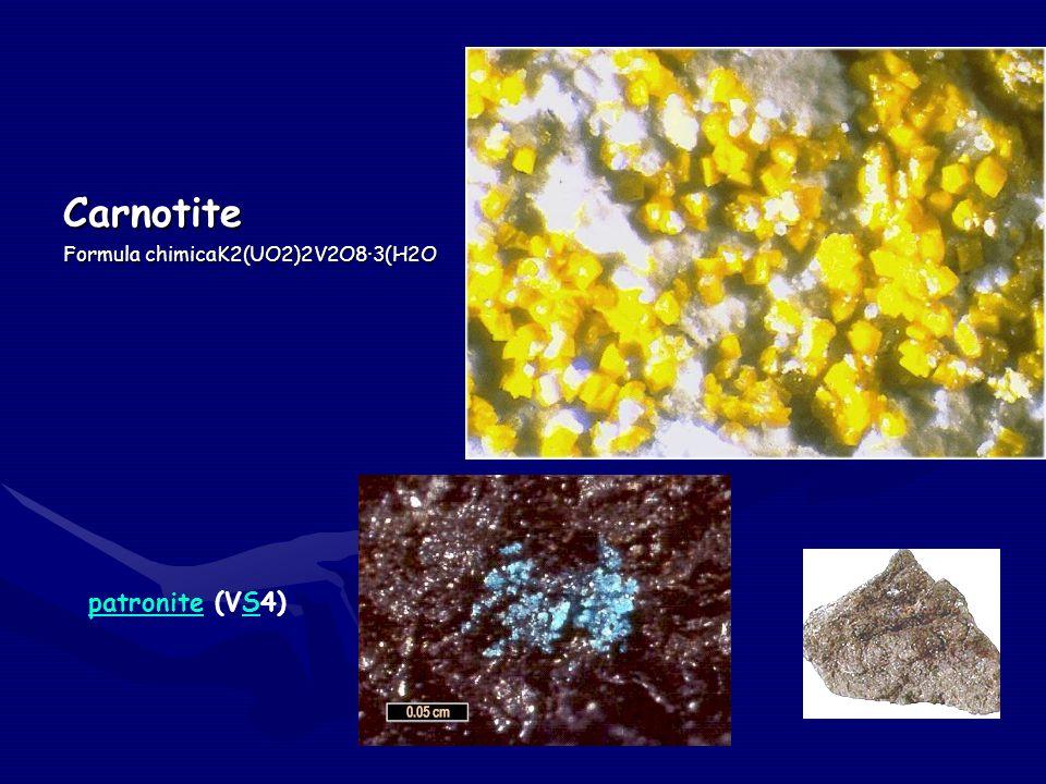 Carnotite Formula chimicaK2(UO2)2V2O8·3(H2O patronite (VS4)