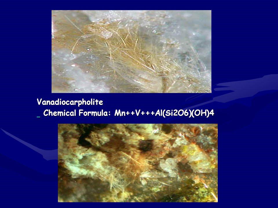 Vanadiocarpholite Chemical Formula: Mn++V+++Al(Si2O6)(OH)4