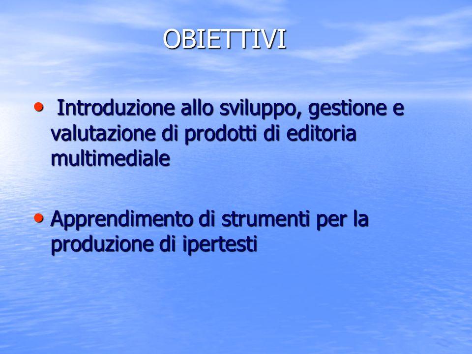 OBIETTIVI Introduzione allo sviluppo, gestione e valutazione di prodotti di editoria multimediale.
