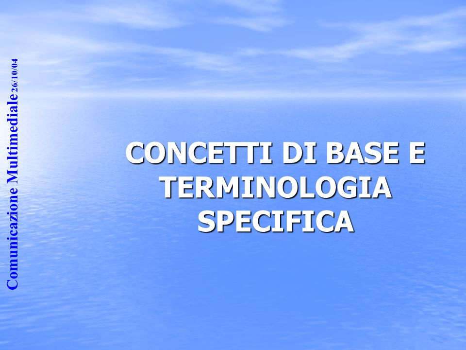 CONCETTI DI BASE E TERMINOLOGIA SPECIFICA