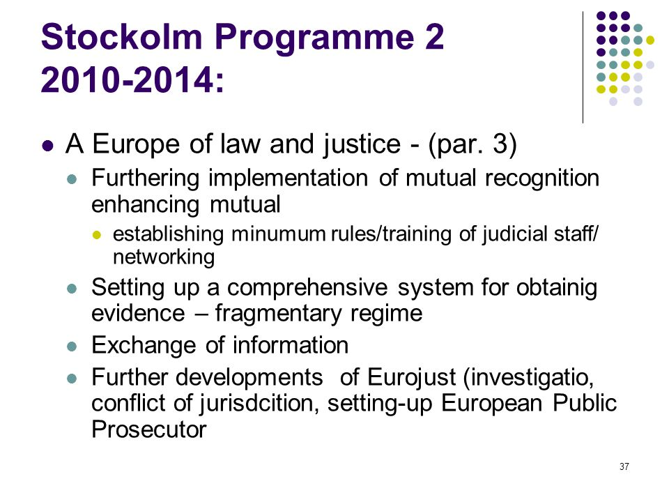 Stockolm Programme 2 2010-2014: A Europe of law and justice - (par. 3)