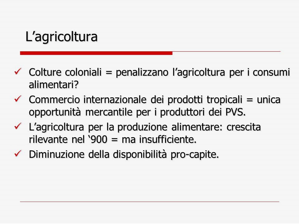 L'agricoltura Colture coloniali = penalizzano l'agricoltura per i consumi alimentari