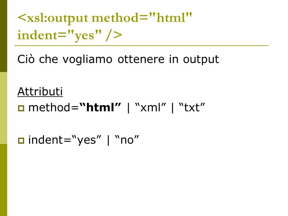 <xsl:output method= html indent= yes />