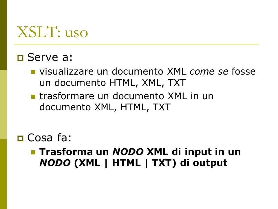 XSLT: uso Serve a: Cosa fa: