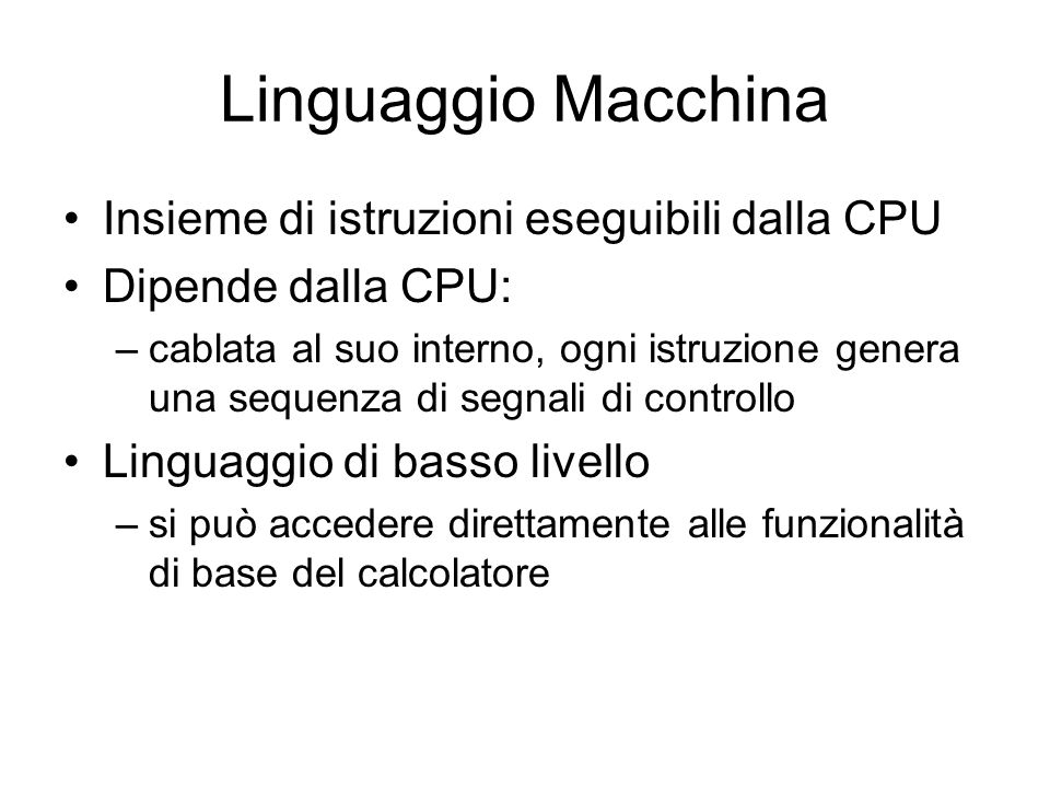 Linguaggio Macchina Insieme di istruzioni eseguibili dalla CPU