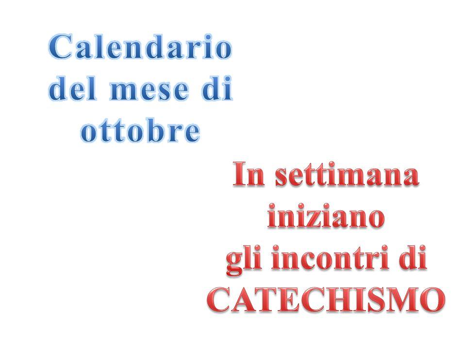 Calendario del mese di ottobre In settimana iniziano gli incontri di CATECHISMO