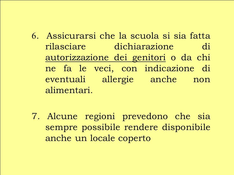 6. Assicurarsi che la scuola si sia fatta rilasciare dichiarazione di autorizzazione dei genitori o da chi ne fa le veci, con indicazione di eventuali allergie anche non alimentari.