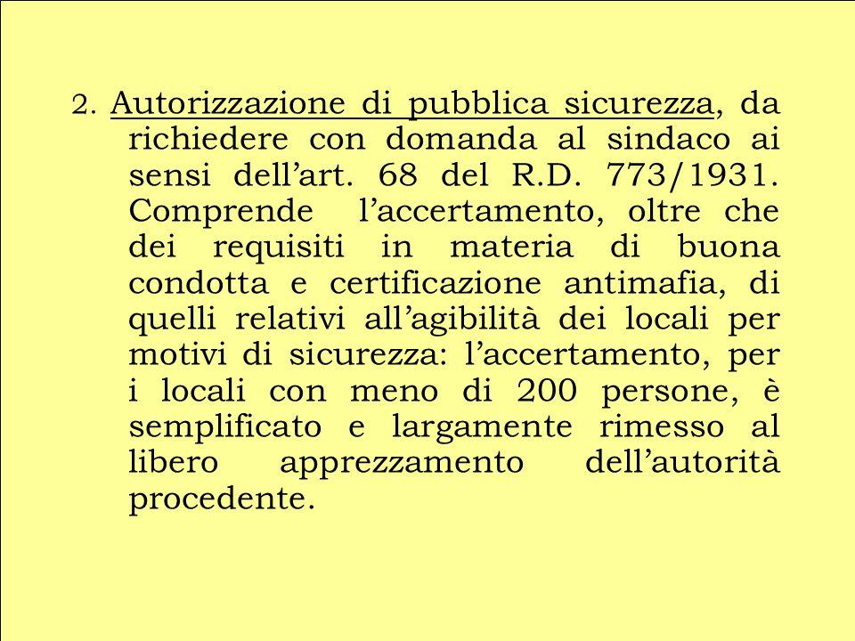 2. Autorizzazione di pubblica sicurezza, da richiedere con domanda al sindaco ai sensi dell'art.
