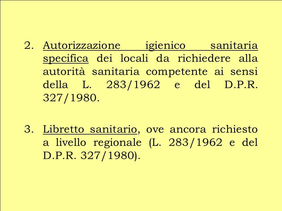 Autorizzazione igienico sanitaria specifica dei locali da richiedere alla autorità sanitaria competente ai sensi della L. 283/1962 e del D.P.R. 327/1980.