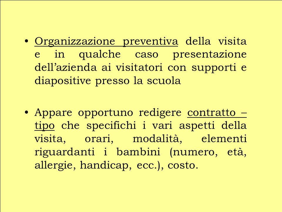 Organizzazione preventiva della visita e in qualche caso presentazione dell'azienda ai visitatori con supporti e diapositive presso la scuola