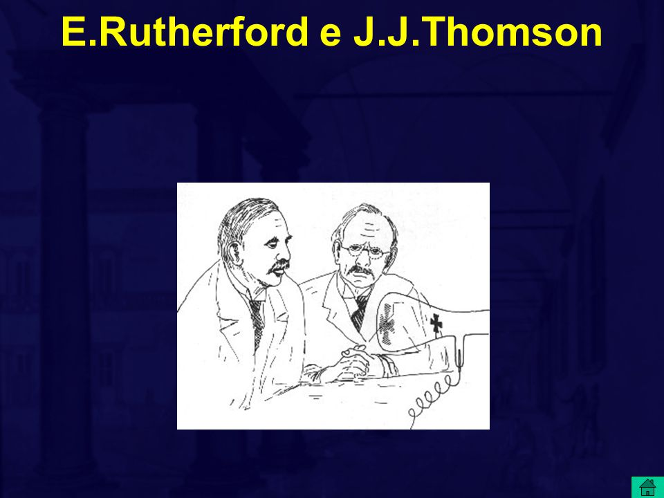 E.Rutherford e J.J.Thomson