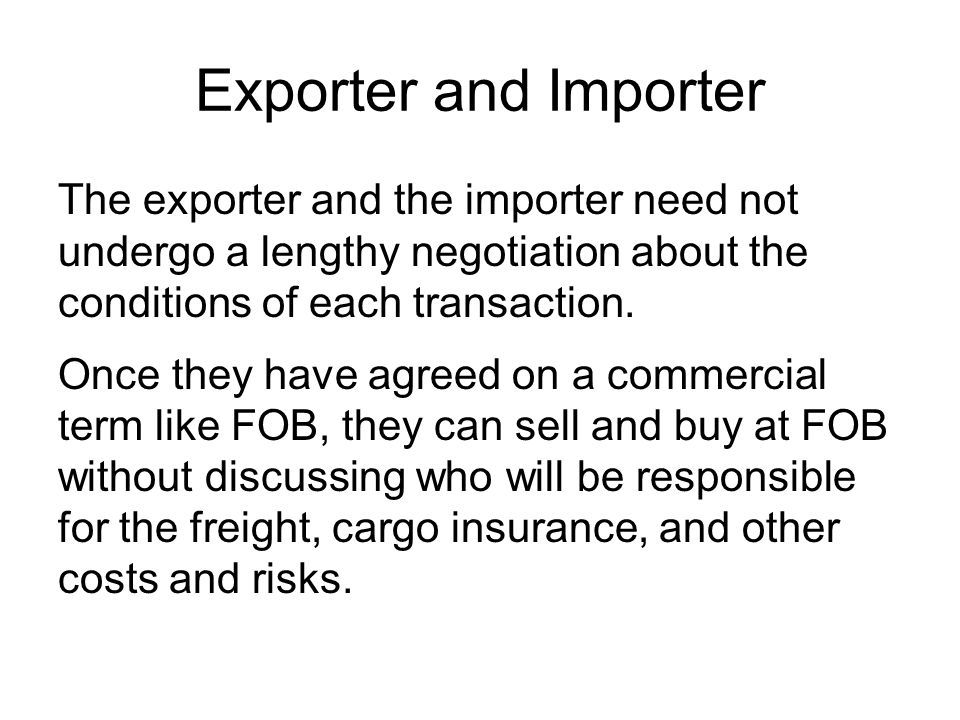 Exporter and Importer The exporter and the importer need not undergo a lengthy negotiation about the conditions of each transaction.