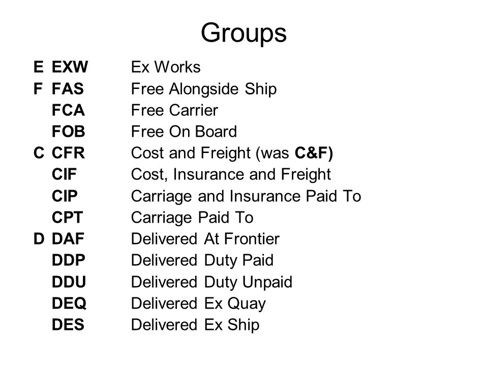 Groups E EXW Ex Works F FAS Free Alongside Ship FCA Free Carrier