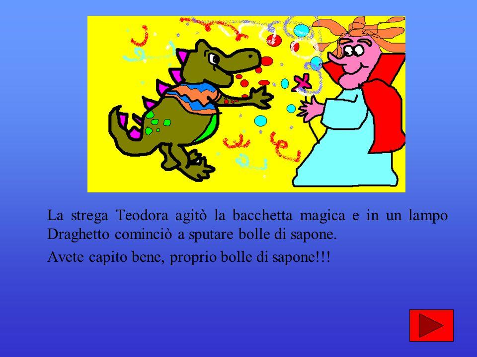 La strega Teodora agitò la bacchetta magica e in un lampo Draghetto cominciò a sputare bolle di sapone.