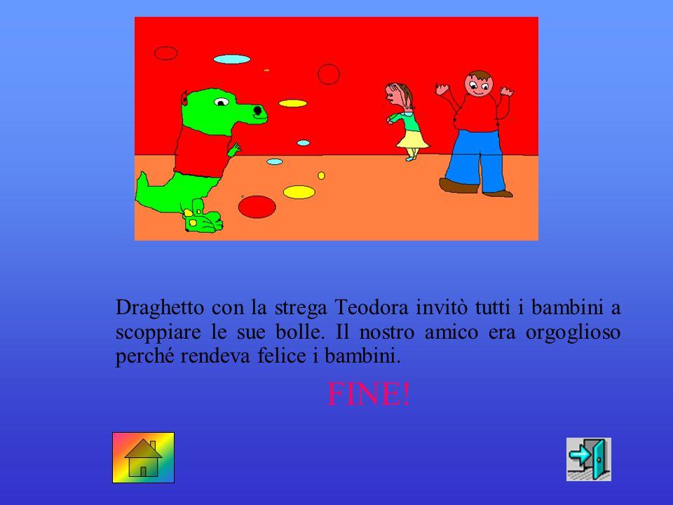 Draghetto con la strega Teodora invitò tutti i bambini a scoppiare le sue bolle. Il nostro amico era orgoglioso perché rendeva felice i bambini.