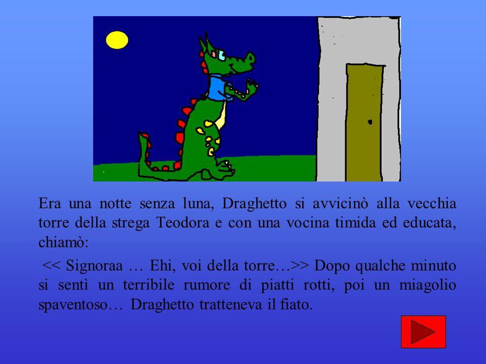Era una notte senza luna, Draghetto si avvicinò alla vecchia torre della strega Teodora e con una vocina timida ed educata, chiamò: