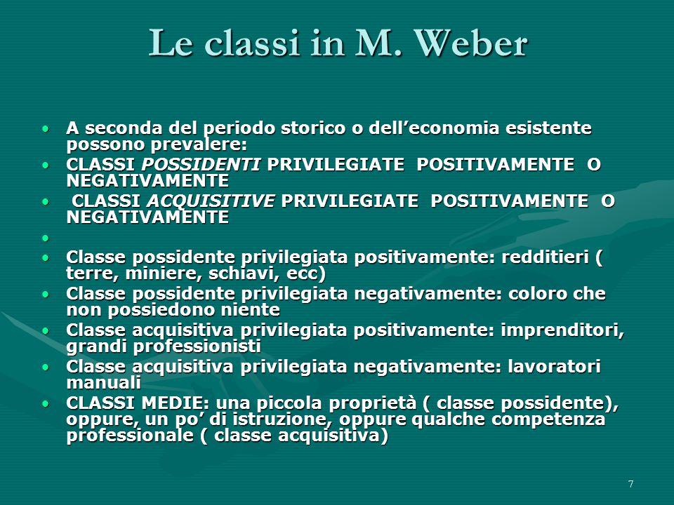 Le classi in M. Weber A seconda del periodo storico o dell'economia esistente possono prevalere: