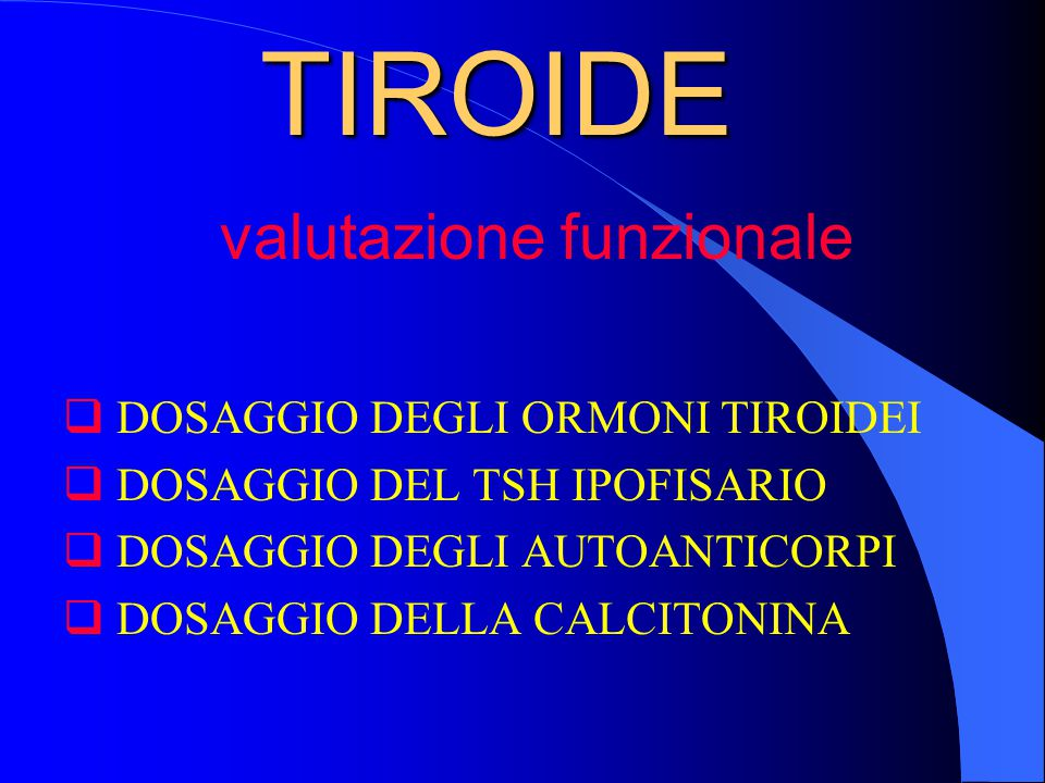 TIROIDE valutazione funzionale DOSAGGIO DEGLI ORMONI TIROIDEI