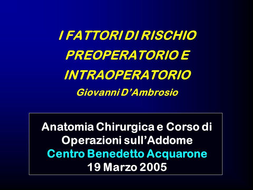I FATTORI DI RISCHIO PREOPERATORIO E INTRAOPERATORIO Giovanni D'Ambrosio