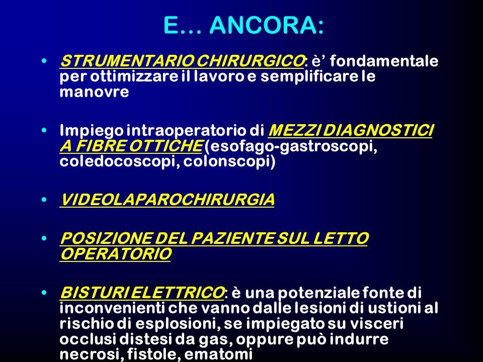 E… ANCORA: STRUMENTARIO CHIRURGICO: è' fondamentale per ottimizzare il lavoro e semplificare le manovre.