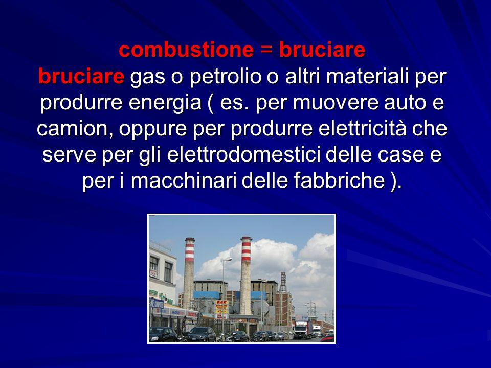 combustione = bruciare bruciare gas o petrolio o altri materiali per produrre energia ( es.