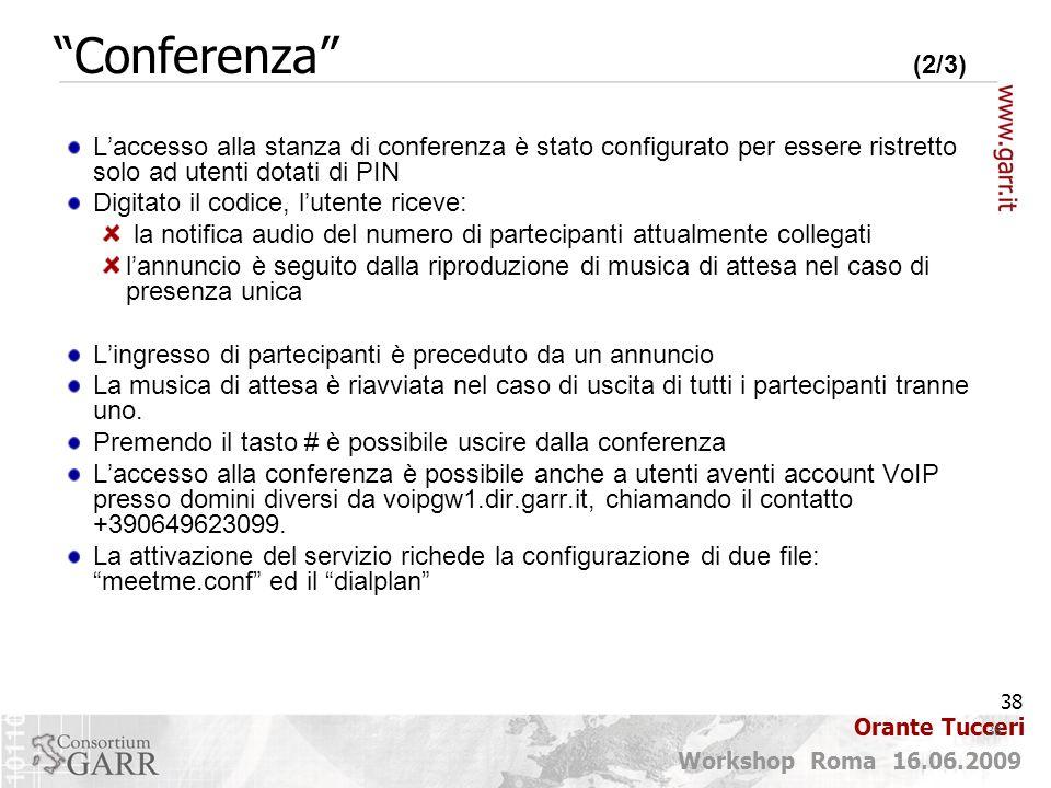 Conferenza (2/3) L'accesso alla stanza di conferenza è stato configurato per essere ristretto solo ad utenti dotati di PIN.