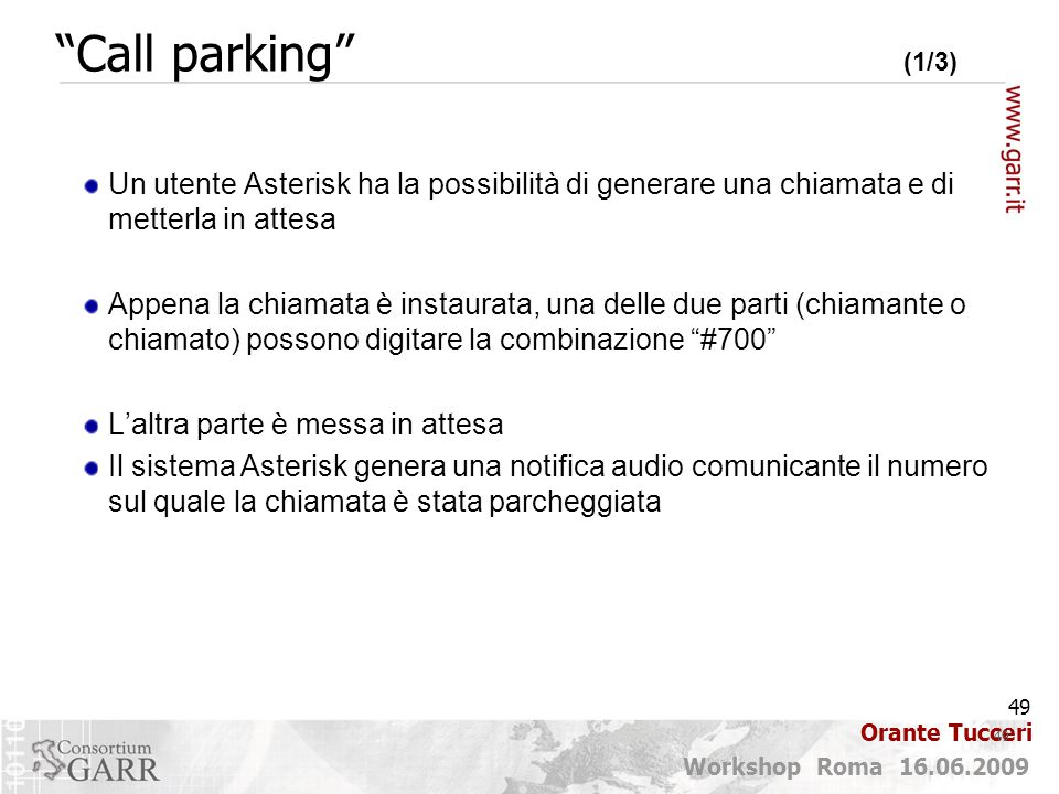 Call parking (1/3) Un utente Asterisk ha la possibilità di generare una chiamata e di metterla in attesa.
